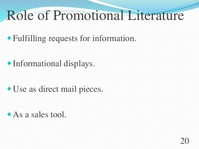 Role of Promotional Literature  Fulfilling requests for information.  Informational displays.  Use as direct mail piece...