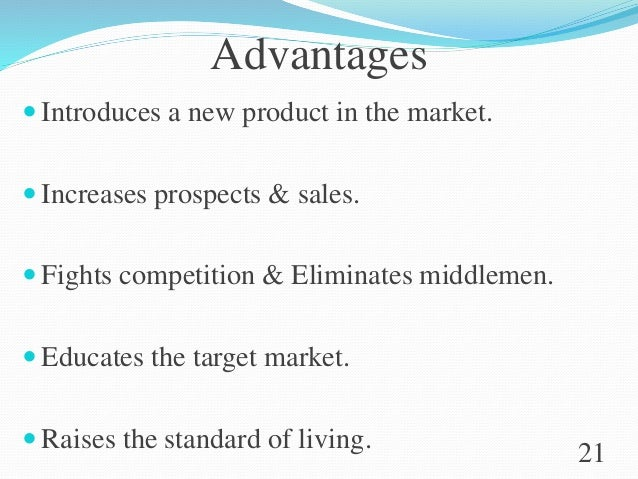 Advantages  Introduces a new product in the market.  Increases prospects & sales.  Fights competition & Eliminates midd...