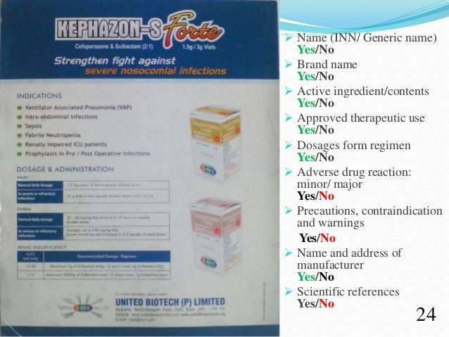 24  Name (INN/ Generic name) Yes/No  Brand name Yes/No  Active ingredient/contents Yes/No  Approved therapeutic use Ye...