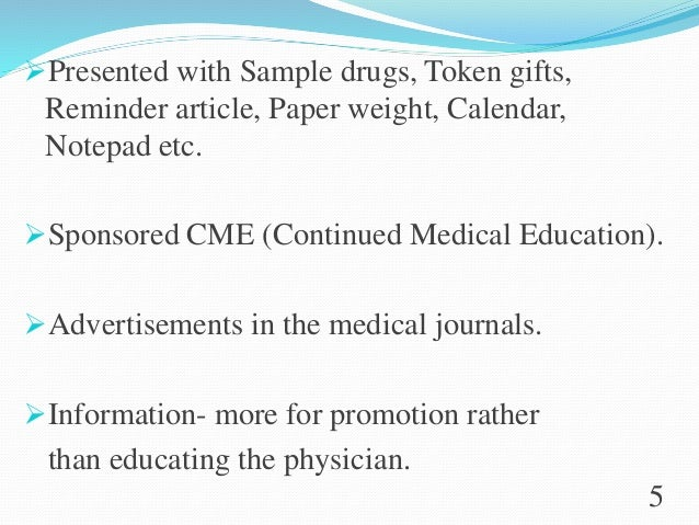 Presented with Sample drugs, Token gifts, Reminder article, Paper weight, Calendar, Notepad etc. Sponsored CME (Continue...