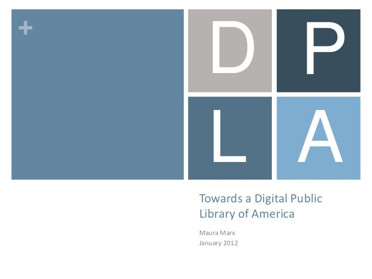 +      D P      L A    Towards a Digital Public    Library of America    Maura Marx    January 2012