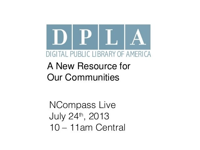 A New Resource for Our Communities NCompass Live July 24th , 2013 10 – 11am Central