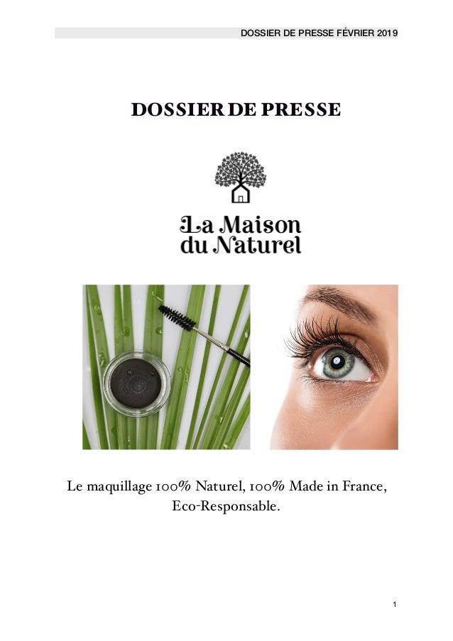 DOSSIER DE PRESSE FÉVRIER 2019 DOSSIERDE PRESSE Le maquillage 100% Naturel, 100% Made in France, Eco-Responsable.   1