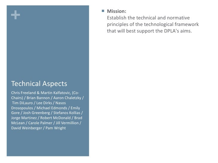 Technical Aspects <ul><li>Mission: Establish the technical and normative principles of the technological framework that wi...