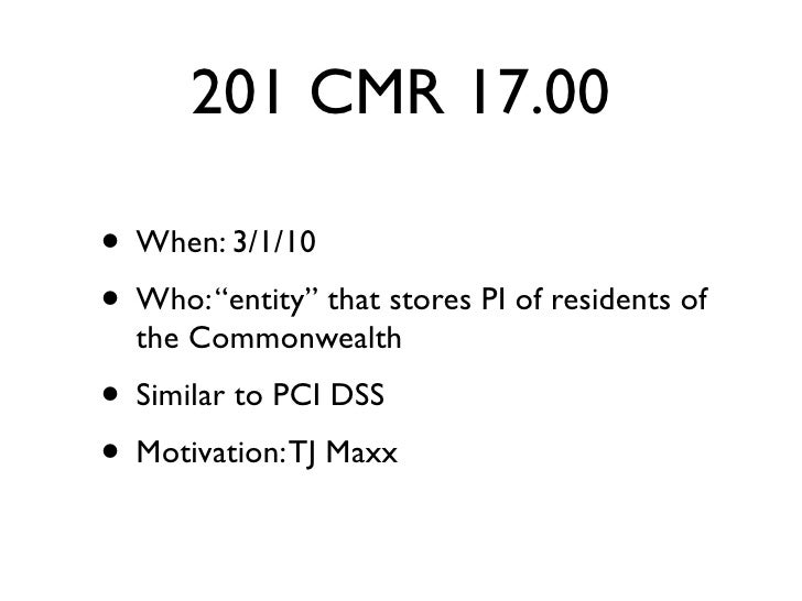 "201 CMR 17.00 • slideshare.net/becarreno • When: 3/1/10 • Who: ""entity"" that stores PI of residents of   the Commonwealth ..."