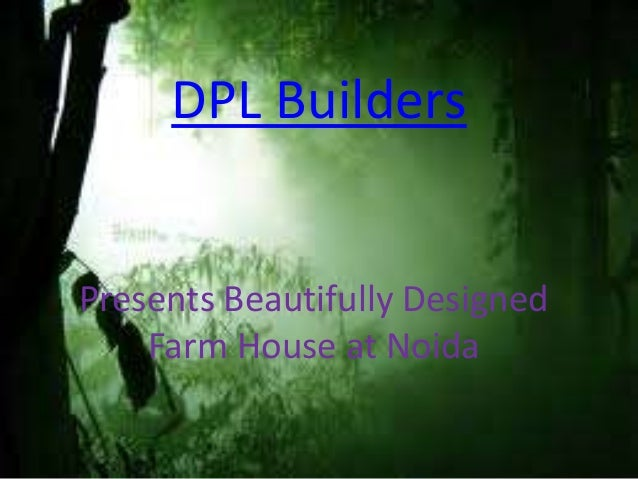 DPL BuildersPresents Beautifully Designed    Farm House at Noida