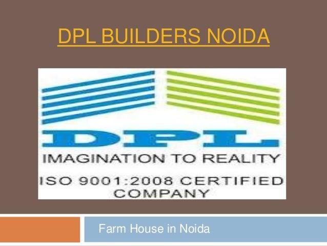 DPL BUILDERS NOIDA   Farm House in Noida