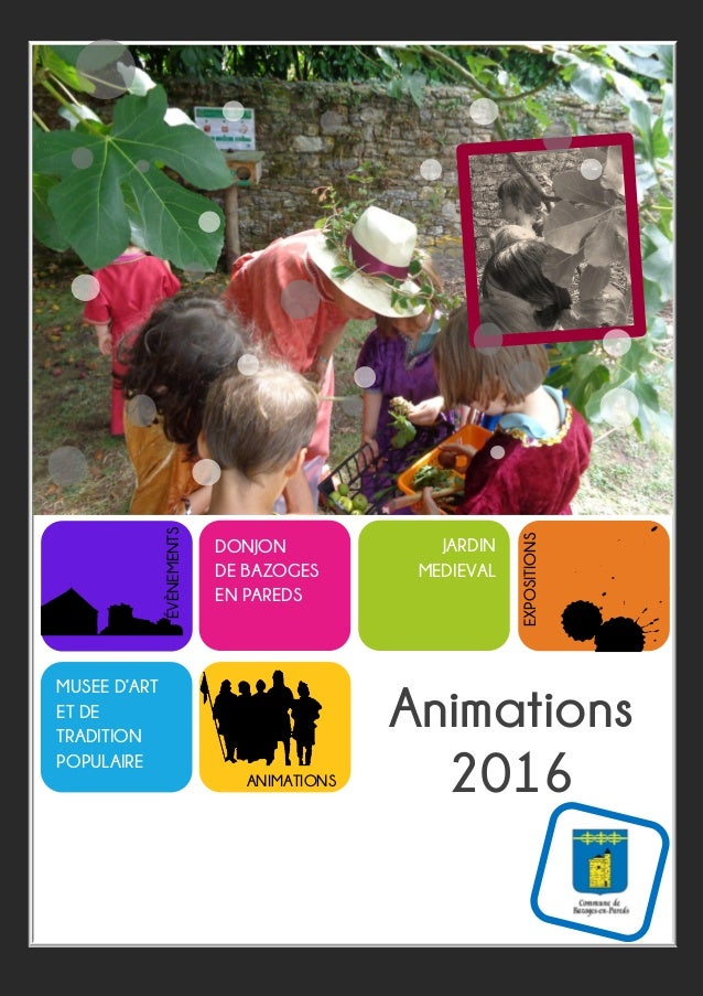 Animations 2016 DONJON DE BAZOGES EN PAREDS MUSEE D'ART ET DE TRADITION POPULAIRE t ANIMATIONS EXPOSITIONS ÉVÈNEMENTS JARD...