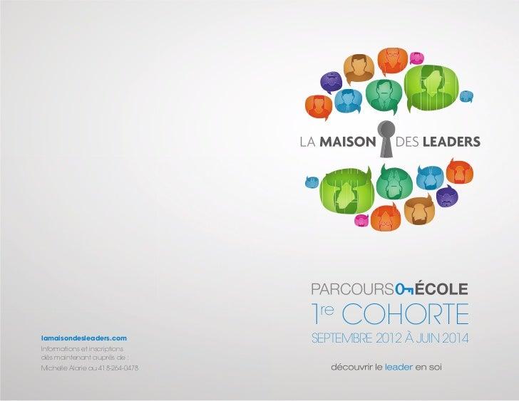 1re COHORTElamaisondesleaders.com            SEPTEMBRE 2012 À JUIN 2014Informations et inscriptionsdès maintenant auprès d...