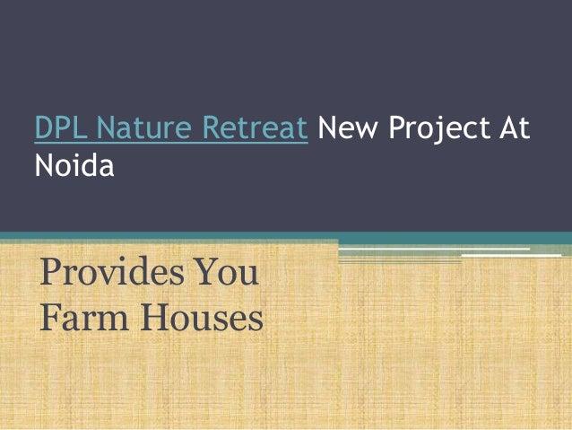 DPL Nature Retreat New Project AtNoidaProvides YouFarm Houses