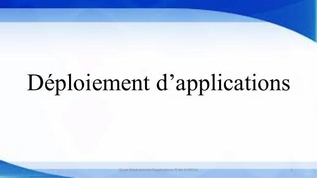 Déploiement d'applications Cours Déploiement d'applications © Mr CHTIOUI 1