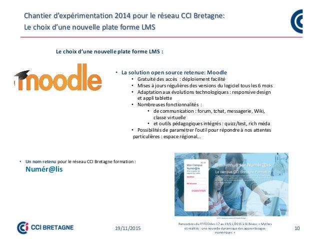 10 Chantier d'expérimentation 2014 pour le réseau CCI Bretagne: Le choix d'une nouvelle plate forme LMS Le choix d'une nou...
