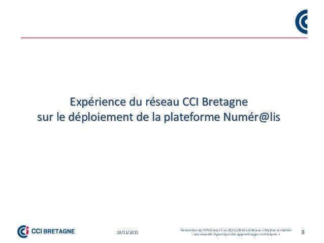 Expérience du réseau CCI Bretagne sur le déploiement de la plateforme Numér@lis 819/11/2015 Rencontres du FFFOD des 17 au ...