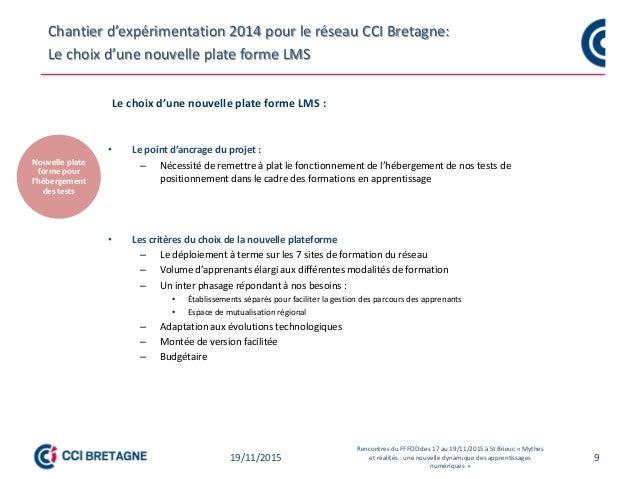 9 Chantier d'expérimentation 2014 pour le réseau CCI Bretagne: Le choix d'une nouvelle plate forme LMS Le choix d'une nouv...