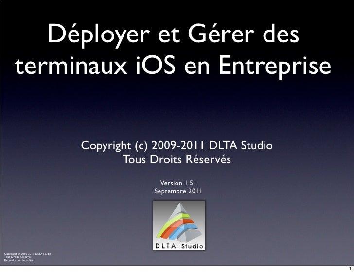 Déployer et Gérer des       terminaux iOS en Entreprise                                    Copyright (c) 2009-2011 DLTA St...