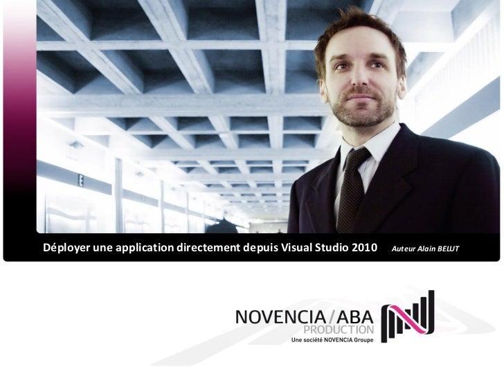 Déployer une application directement depuis Visual Studio 2010   Auteur Alain BELUT