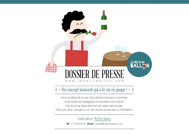 Dossier de Presse w w w . l e p e t i t b a l l o n . c o m  « Un concept innovant qui a le vin en poupe!» Deux bouteil...