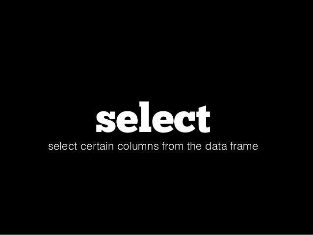 # Select columns by name  select(flights, year, month, day)  # Select all columns between year and day  select(flights, ye...