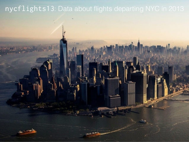 """> library(""""nycflights13"""")  > flights  Source: local data frame [336,776 x 16]  year month day dep_time dep_delay arr_time ..."""