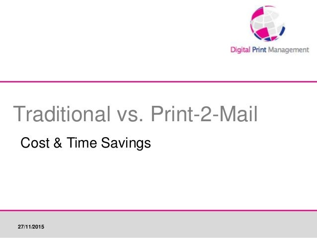 Traditional vs. Print-2-Mail Cost & Time Savings 27/11/2015