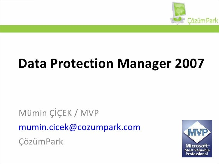 Data Protection Manager 2007 Mümin ÇİÇEK / MVP [email_address] ÇözümPark