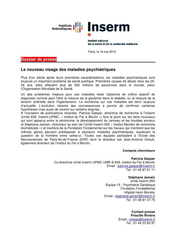 Paris, le 19 mai 2010  Dossier de presse  Le nouveau visage des maladies psychiatriques Plus d'un siècle après leurs premi...
