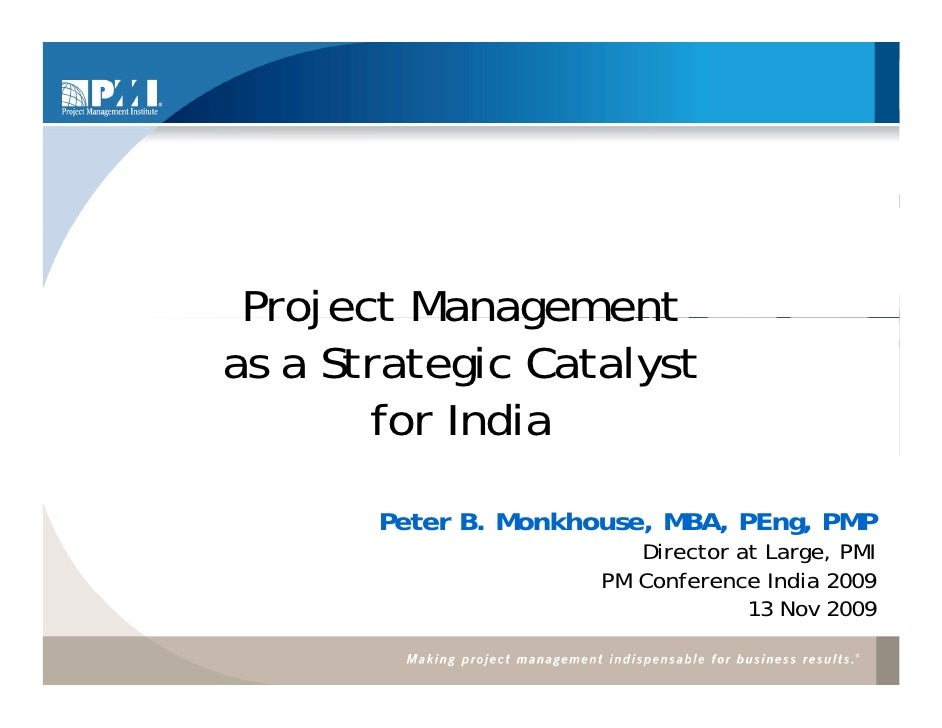 Project Management as a Strategic Catalyst        for I di        f India        Peter B. Monkhouse, MBA, PEng, PMP       ...