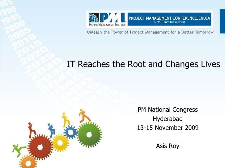 IT Reaches the Root and Changes Lives PM National Congress Hyderabad 13-15 November 2009 Asis Roy