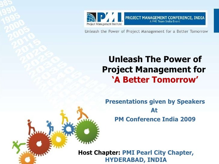 Unleash The Power of Project Management for  'A Better Tomorrow' Presentations given by Speakers At  PM Conference India 2...