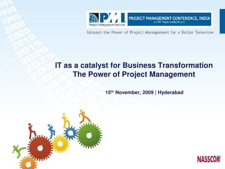 IT as a catalyst for Business Transformation      The Power of Project Management               15th November, 2009 | Hyde...