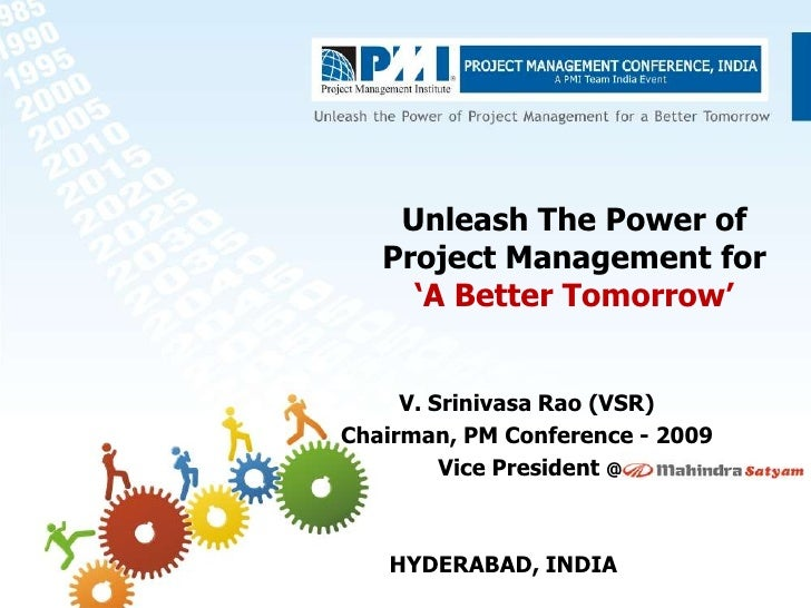 Unleash The Power of    Project Management for      'A Better Tomorrow'        V. Srinivasa Rao (VSR) Chairman, PM Confere...