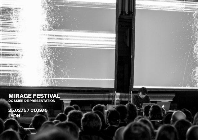 Mirage Festival - Explorations numériques et audiovisuelles MIRAGE FESTIVAL DOSSIER DE PRESENTATION 25.02.15 / 01.03.15 LY...
