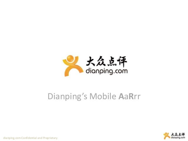 dianping.com Confidential and Proprietary Dianping's Mobile AaRrr