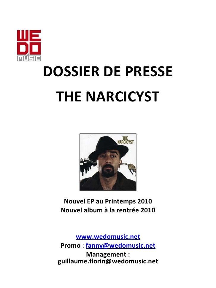 DOSSIER DE PRESSE e THE NARCICYST Nouvel EP au Printemps 2010 Nouvel album à la rentrée 2010    www.wedomusic.net Pro...
