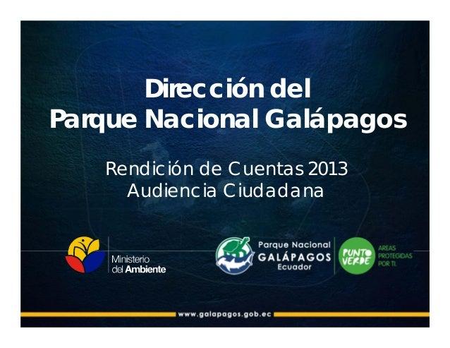 Dirección del Parque Nacional Galápagos Rendición de Cuentas 2013 Audiencia Ciudadana