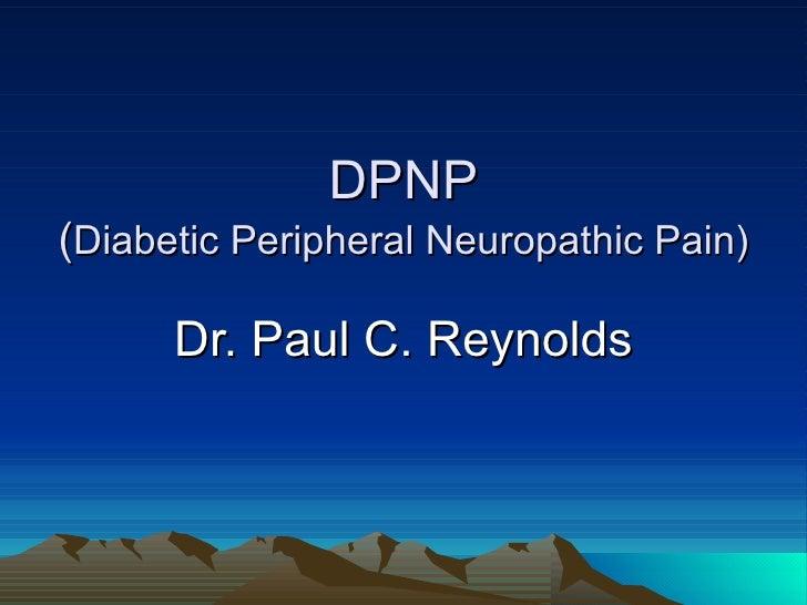 DPNP (Diabetic Peripheral Neuropathic Pain)        Dr. Paul C. Reynolds