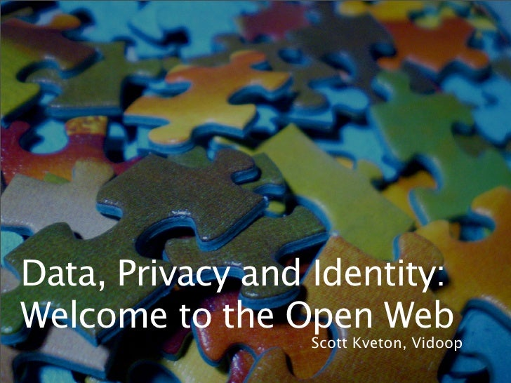 Data, Privacy and Identity: Welcome to the Open Web                   Scott Kveton, Vidoop