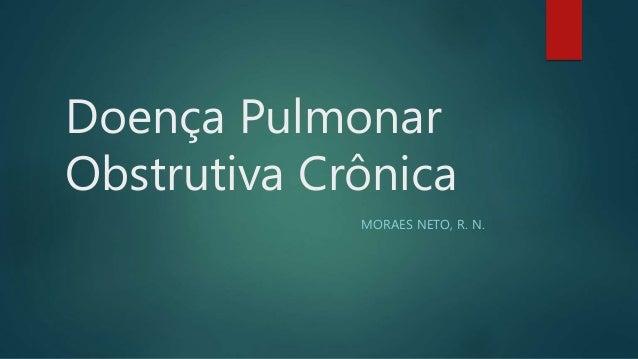 Doença Pulmonar Obstrutiva Crônica MORAES NETO, R. N.