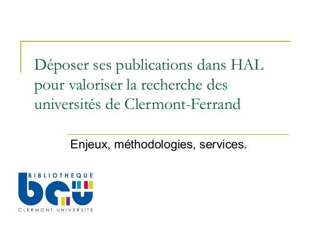 Déposer ses publications dans HALpour valoriser la recherche desuniversités de Clermont-Ferrand     Enjeux, méthodologies,...
