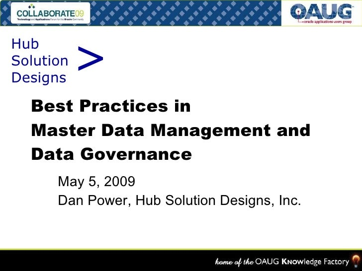 Best Practices in  Master Data Management and Data Governance May 5, 2009 Dan Power, Hub Solution Designs, Inc. > Hub  Sol...