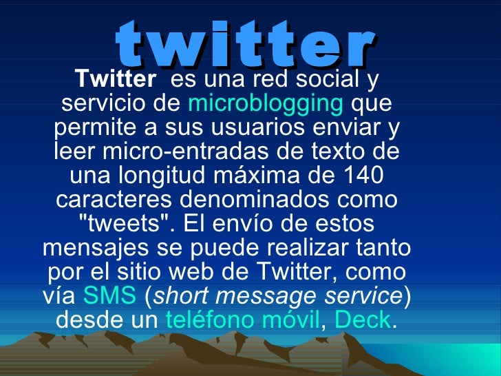 twitter Twitter  es una red socialy servicio de microblogging que permite a sus usuarios enviar y leer micro-entradas ...
