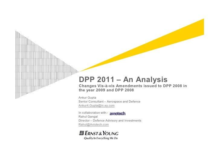 DPP 2011 – An AnalysisChanges Vis-à-vis Amendments issued to DPP 2008 inthe year 2009 and DPP 2008Ankur GuptaSenior Consul...