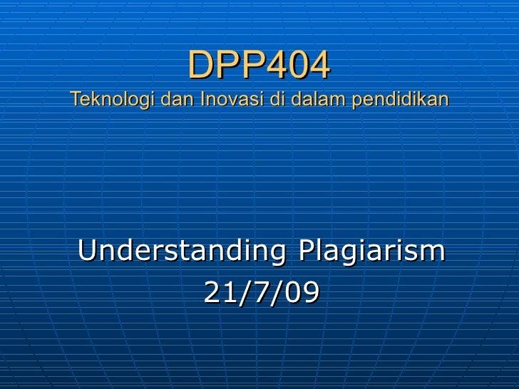 DPP404 Teknologi dan Inovasi di dalam pendidikan Understanding Plagiarism 21/7/09