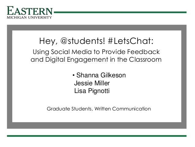 s Hey, @students! #LetsChat: Using Social Media to Provide Feedback and Digital Engagement in the Classroom Graduate Stude...