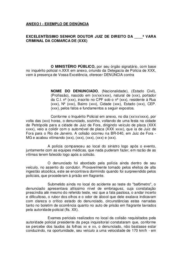 ANEXO I - EXEMPLO DE DENÚNCIA  EXCELENTÍSSIMO SENHOR DOUTOR JUIZ DE DIREITO DA ____ª VARA CRIMINAL DA COMARCA DE (XXX)  O ...