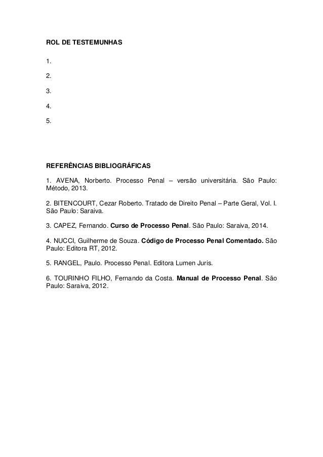 ROL DE TESTEMUNHAS  1.  2.  3.  4.  5.  REFERÊNCIAS BIBLIOGRÁFICAS  1. AVENA, Norberto. Processo Penal – versão universitá...