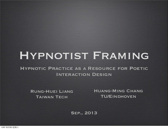 Hypnotist Framing Hypnotic Practice as a Resource for Poetic Interaction Design Rung-Huei Liang Taiwan Tech Huang-Ming Cha...