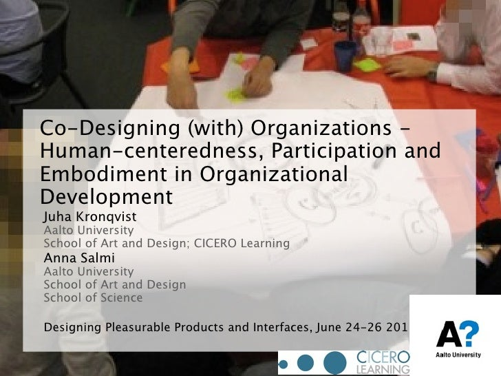 Co-Designing (with) Organizations -Human-centeredness, Participation andEmbodiment in OrganizationalDevelopmentJuha Kronqv...