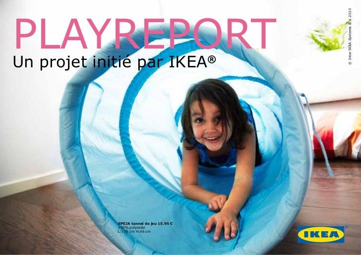 PLAYREPORT                                           © Inter IKEA Systems B.V. 2010Un projet initié par IKEA®             ...