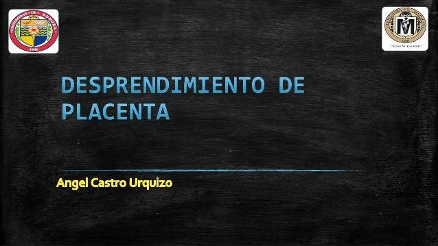 Introducción   Abruptio placentae    Desprendimiento prematuro de placenta normalmente inserta Incidencia-> 0,5-1% de lo...